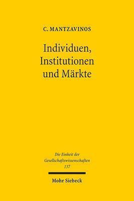 Individuen, Institutionen Und Markte Chrysostomos Mantzavinos