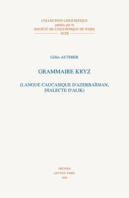 Grammaire Kryz: Langue Caucasique DAzerbaidjan Dialecte DAlik  by  G. Authier
