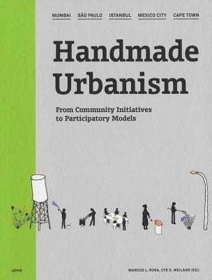 Handmade Urbanism: Mumbai, Sao Paulo, Istanbul, Mexico City, Cape Town: From Community Initiatives to Participatory Models Marcos Rosa