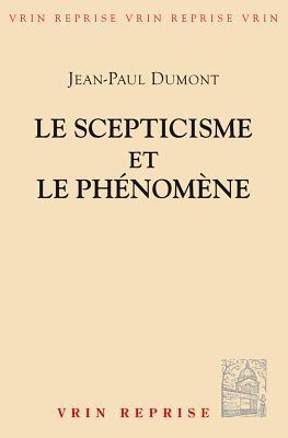 Le Scepticisme Et Le Phenomene: Essai Sur La Signification Et Les Origines Du Pyrrhonisme Jean-Paul Dumont