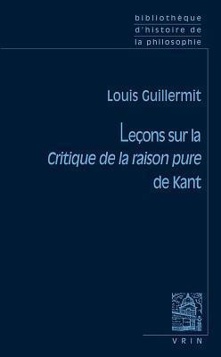 Lecons Sur La Critique de La Raison Pure de Kant  by  Louis Guillermit