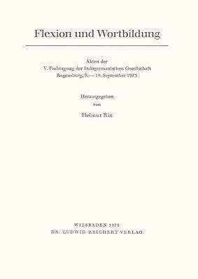 Flexion Und Wortbildung: Akten D. V. Fachtagung D. Indogerman. Ges., Regensburg, 9.   14. Sept. 1973 Indogermanische Gesellschaft