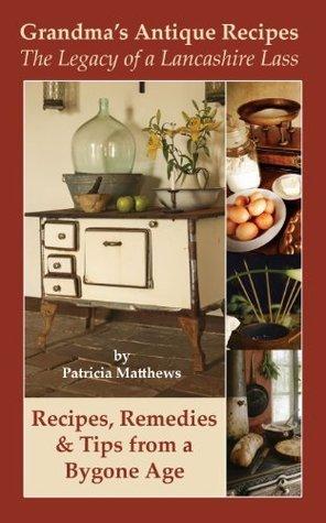 Grandmas Antique Recipes Patricia Matthews