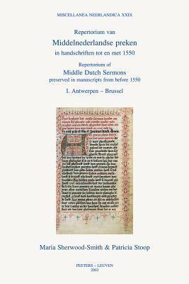 Repertorium Van Middel-Nederlandse Preken in Handschriften Tot En Met 1550/Repertorium of Middle Dut: DL. 1: Antwerpen-Brussel. DL. 2: Den Haag-Leiden  by  M. Sherwood-Smith