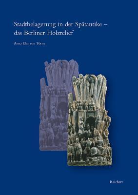 Stadtbelagerung in Der Spatantike - Das Berliner Holzrelief  by  Anna Elin Torne