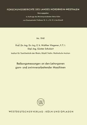 Reibungsmessungen an Den Leitorganen Garn- Und Zwirnverarbeitender Maschinen Walther Wegener