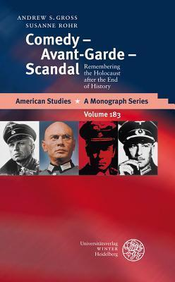 Comedy - Avant-Garde - Scandal: Remembering the Holocaust After the End of History  by  Andrew S. Gross