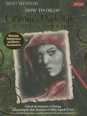 How to Draw Grimms Dark Tales, Fables & Folklore  by  Merrie Destefano