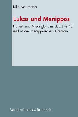 Lukas Und Menippos: Hoheit Und Niedrigkeit in Lk 1,1-2,40 Und in Der Menippeischen Literatur  by  Nils Neumann