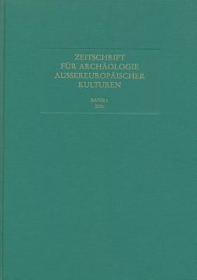 Zeitschrift Fur Archaologie Aussereuropaischer Kulturen: Band 1, 2006 Fur Archaologie Aussereuropa Kommission