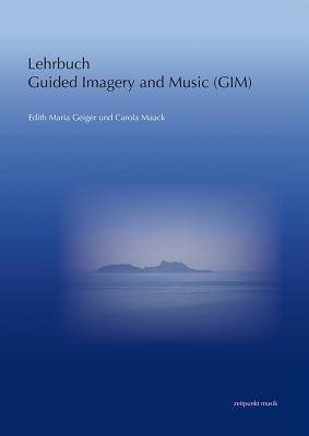 Lehrbuch Guided Imagery and Music (Gim): Nach Helen Bonny  by  Edith Maria Geiger