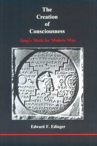 The Creation of Consciousness: Jungs Myth for Modern Man (Studies in Jungian Psychology  by  Jungian Analysts, 14) by Edward F. Edinger