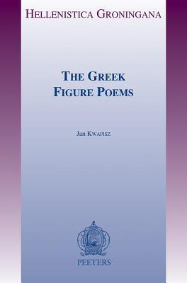 The Greek Figure Poems J Kwapisz