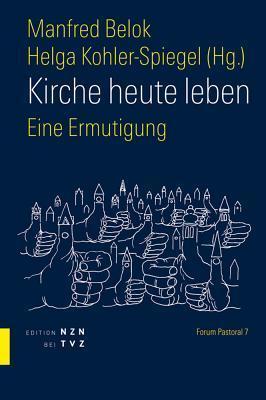 Kirche Heute Leben: Eine Ermutigung  by  Manfred Belok