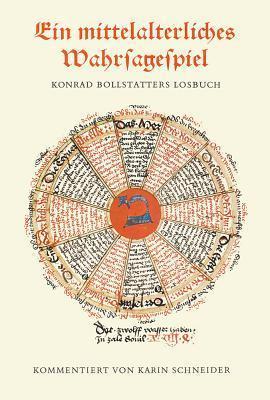 Ein Mittelalterliches Wahrsagespiel: Konrad Bollstatters Losbuch In Cgm 312 Der Bayerischen Staatsbibliothek  by  Karin Schneider