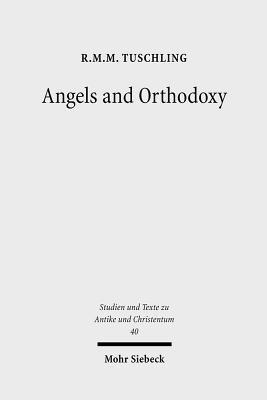 Angels and Orthodoxy: A Study in Their Development in Syria and Palestine from the Qumran Texts to Ephrem the Syrian R.M.M. Tuschling