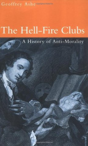The Hell-Fire Clubs: A History of Anti-Morality  by  Geoffrey Ashe