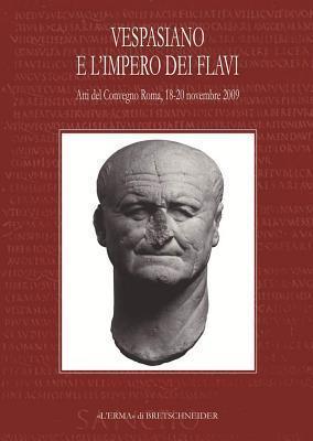 Vespasiano E LImpero Dei Flavi: Atti del Convegno, Roma, 18-20 Novembre 2009 Luigi Capogrossi Colognesi