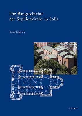 Die Baugeschichte Der Sophienkirche in Sofia  by  Galina Fingarova