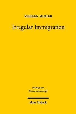 Irregular Immigration: An Economic Analysis of Policies in the Eu  by  Steffen Minter