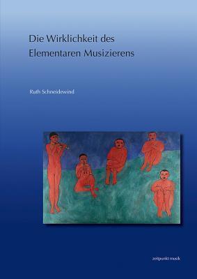Die Wirklichkeit Des Elementaren Musizierens Ruth Schneidewind