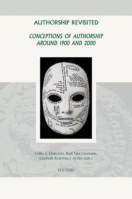 Authorship Revisited: Conceptions of Authorship Around 1900 and 2000  by  Gillis J. Dorleijn