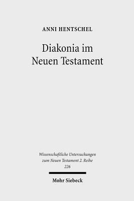 Diakonia Im Neuen Testament: Studien Zur Semantik Unter Besonderer Berucksichtigung Der Rolle Von Frauen Anni Hentschel