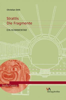 Strattis: Die Fragmente: Ein Kommentar  by  Christian Orth