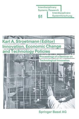 Innovation, Economic Change and Technology Policies: Proceedings of a Seminar on Technological Innovation Held in Bonn, Federal Republic of Germany, April 5 to 9, 1976  by  Stroetmann