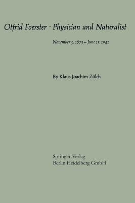 Otfrid Foerster . Physician and Naturalist: November 9, 1873 - June 15, 1941  by  Klaus-Joachim Zülch