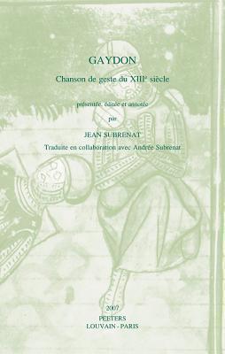 Gaydon: Chanson de Geste Du XIIIe Siecle  by  J. Subrenat
