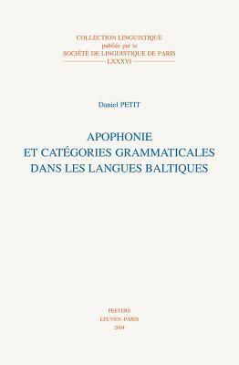 Apophonie Et Categories Grammaticales Dans Les Langues Baltiques (Collection Linguistique Publiee Par La Societe De Linguistique De Paris) Daniel Petit