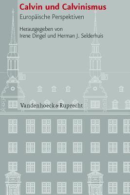 Calvin Und Calvinismus: Europaische Perspektiven  by  Irene Dingel