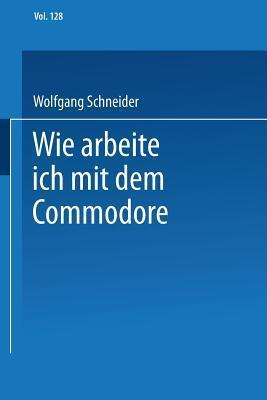 Wie Arbeite Ich Mit Dem Commodore 128  by  Wolfgang Schneider