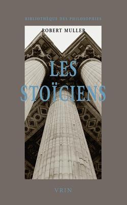 Les Stoiciens: La Liberte Et LOrdre Du Monde  by  Robert Muller