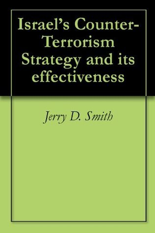 Israels Counter-Terrorism Strategy and its effectiveness Jerry D. Smith