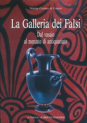La Galleria Dei Falsi: Dal Vasaio Al Mercato DAntiquariato  by  Ninina Cuomo di Caprio