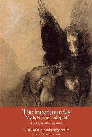 The Inner Journey: Myth, Psyche, and Spirit (Inner Journey, #7) Martha Heyneman