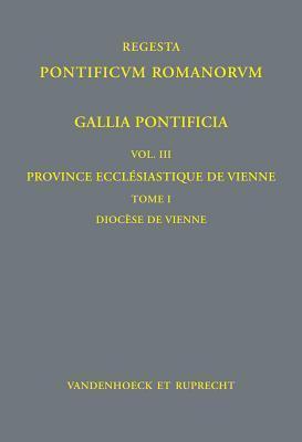 Gallia Pontificia. Vol. III: Province Ecclesiastique de Vienne: Tome 1: Diocese de Vienne Beate Schilling