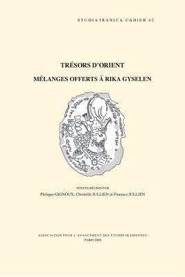 Tresors DOrient: Melanges Offerts a Rika Gyselen P. Gignoux