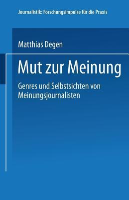 Mut Zur Meinung: Genres Und Selbstsichten Von Meinungsjournalisten  by  Matthias Degen