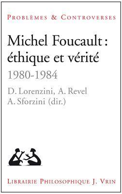 Michel Foucault: Ethique Et Verite: 1980-1984  by  Daniele Lorenzini