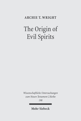The Origin of Evil Spirits: The Reception of Genesis 6.1-4 in Early Jewish Literature Archie T. Wright
