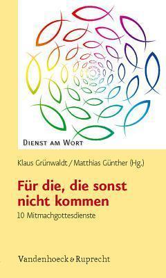 Fur Die, die Sonst Nicht Kommen: 10 Mitmachgottesdienste  by  Klaus Grunwaldt