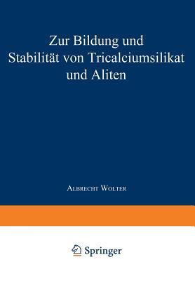 Zur Bildung Und Stabilitat Von Tricalciumsilikat Und Aliten  by  Albrecht Wolter