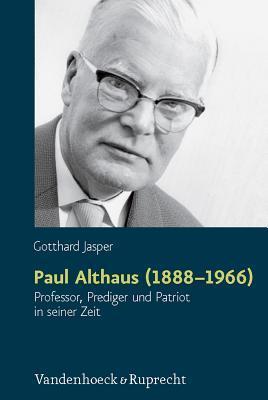 Paul Althaus (1888-1966): Professor, Prediger Und Patriot in Seiner Zeit  by  Gotthard Jasper