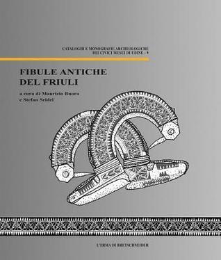 Fibule Antiche del Friuli  by  Maurizio Buora