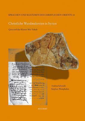 Christliche Wandmalereien in Syrien: Qara Und Das Kloster Mar Yakub Andrea Barbara Schmidt