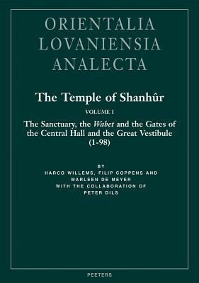 The Temple of Shanhur Volume I: The Sanctuary, the Wabet, and the Gates of the Central Hall and the Great Vestibule (1-98)  by  Harco Willems