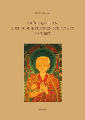 Fruhe Quellen Zum Buddhistischen Stufenweg in Tibet: Indische Und Tibetische Traditionen Im Dpe Chos Des Po-To-Ba Rin-Chen-Gsal Ulrike Roesler